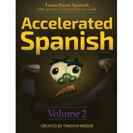 Accelerated Spanish Volume 2 : Learn Fluent Spanish with a Proven Accelerated Learning