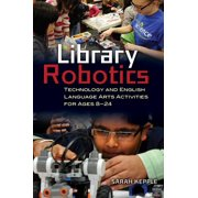 Library Robotics: Technology and English Language Arts Activities for Ages 8–24 - eBook