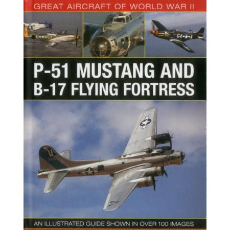 Great Aircraft of World War II: P-51 Mustang & B-17 Flying Fortress : An Illustrated Guide Shown in Over 100 Images (Mustang Restoration Guide)