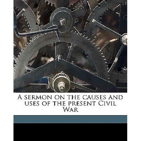 A Sermon On The Causes And Uses Of The Present Civil War