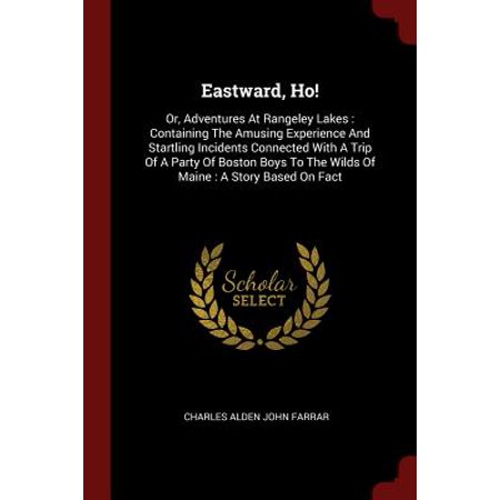 Eastward, Ho! : Or, Adventures at Rangeley Lakes: Containing the Amusing Experience and Startling Incidents Connected with a Trip of a Party of Boston Boys to the Wilds of Maine: A Story Based on Fact](Party City Lake Charles La)