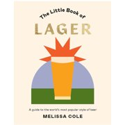 Little Book of Lager : A Guide to the World's Most Popular Style of Beer