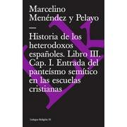 Historia de los heterodoxos espaoles. Libro III. Cap. I. Entrada del pantesmo semtico en las escuelas cristianas