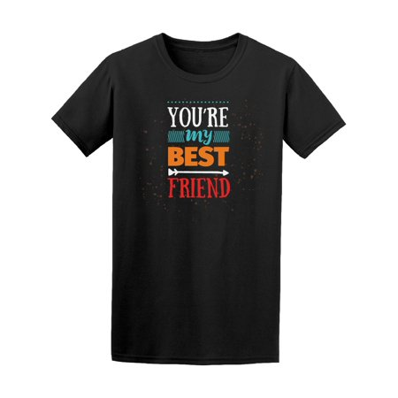 You Are My Best Friend Love Tee Men's -Image by
