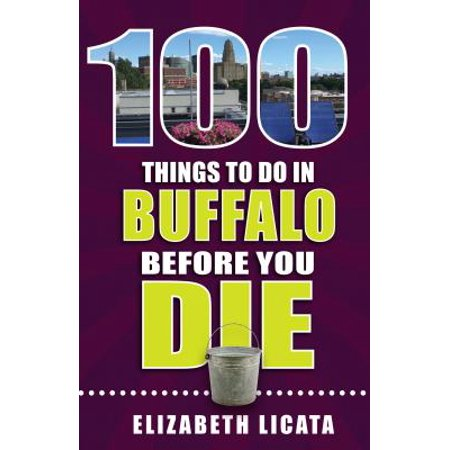 100 things to do in buffalo before you die: