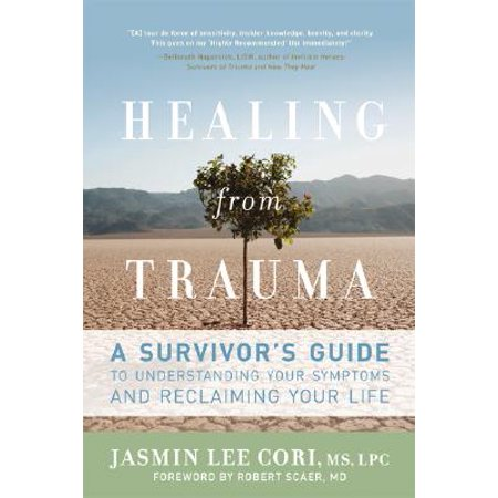 Healing from Trauma : A Survivor's Guide to Understanding Your Symptoms and Reclaiming Your (Lilienfeld Psychology From Inquiry To Understanding 4th Edition)