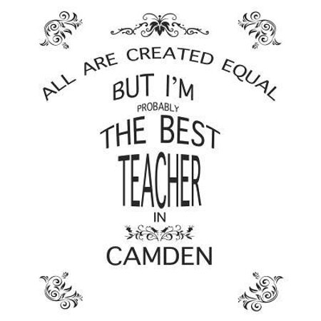 All Are Created Equal But I'm Probably the Best Teacher in Camden : Teacher Lesson Planner: Great Teachers Gift for the Best Teacher Planner, Custom Teacher Planner, Weekly Lesson Plans