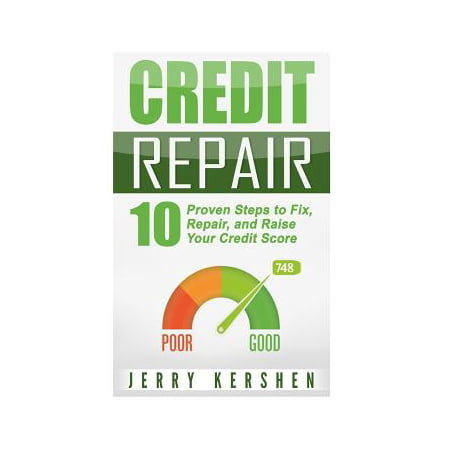 Credit Repair : 10 Proven Steps to Fix, Repair, and Raise Your Credit