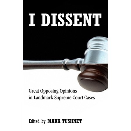 I Dissent : Great Opposing Opinions in Landmark Supreme Court (Landmark Judgements Of Supreme Court Of India)