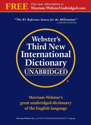 Webster's Third New International Dictionary: Since 1847 the Ultimate Word Authority for Schools, Libraries,... by Merriam-Webster, Inc