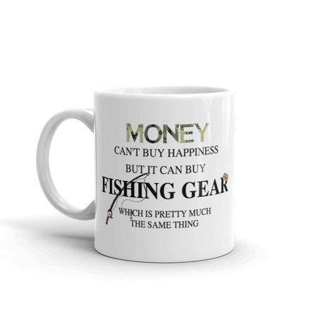 Money Can't Buy Happiness But It Can Buy Fishing Gear Which Is Pretty Much The Same Thing Funny Novelty Humor 11oz White Ceramic Glass Coffee Tea Mug](Neon Things To Buy)