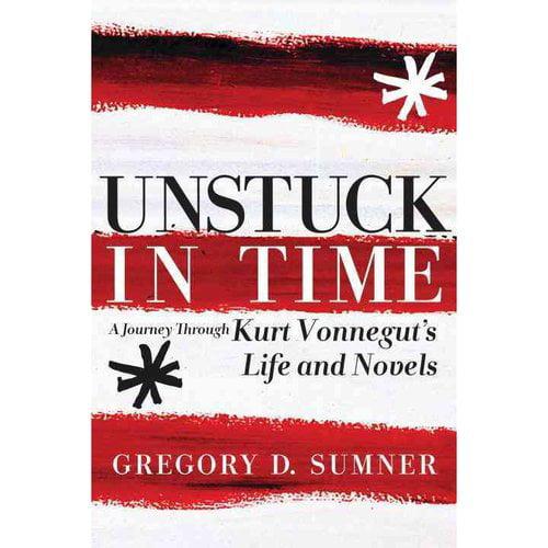 Unstuck in Time: A Journey Through Kurt Vonnegut's Life and Novels
