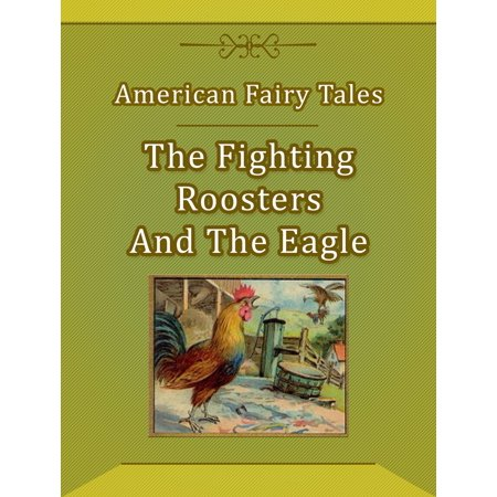 The Fighting Roosters And The Eagle - -