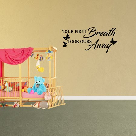 Wall Decal Quote Your First Breath Took Ours Away Decor Kids Vinyl Sti