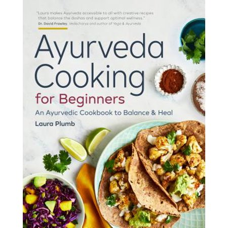 Ayurveda Cooking for Beginners : An Ayurvedic Cookbook to Balance and