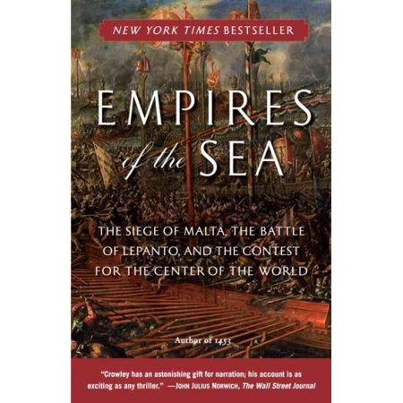 Empires of the Sea: The Siege of Malta, the Battle of Lepanto, and the Contest for the Center of the Center of the World