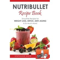 Recipes for a Healthy Life: Nutribullet Recipe Book: Smoothie Recipes for Weight-Loss, Detox, Anti-Aging & So Much More! (Paperback)