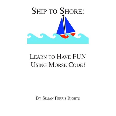 Ship to Shore: Learn to Have FUN Using Morse Code! - eBook