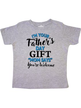 Im Your Fathers Day Gift Mom Says Youre Welcome Toddler T-Shirt
