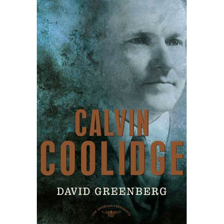 Calvin Coolidge : The American Presidents Series: The 30th President,