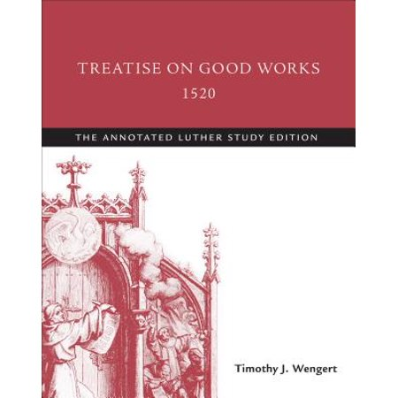 Treatise on Good Works, 1520 : The Annotated Luther Study - Really Good Stuff Catalog