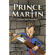 Prince Martin Wins His Sword : A Classic Tale about a Boy Who Discovers the True Meaning of Courage, Grit, and Friendship (Grayscale Art Edition)