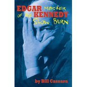 Edgar Kennedy: Master of the Slow Burn - eBook