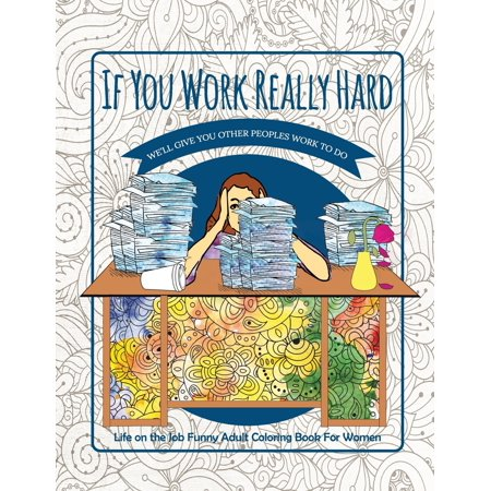 If You Work Really Hard We'll Give You Other Peoples Work to Do: Life on the Job Funny Adult Coloring Book for Women (Paperback) Funny Money Folds