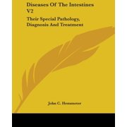 Diseases of the Intestines V2 : Their Special Pathology, Diagnosis and Treatment