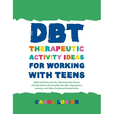 Dbt Therapeutic Activity Ideas for Working with Teens : Skills and Exercises for Working with Clients with Borderline Personality Disorder, Depression, Anxiety, and Other Emotional Sensitivities - Activity Ideas For Halloween