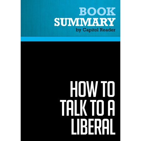 Summary: How to Talk to a Liberal (If You Must) - Ann Coulter -