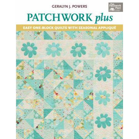 Patchwork Plus: Easy One-Block Quilts with Seasonal Applique