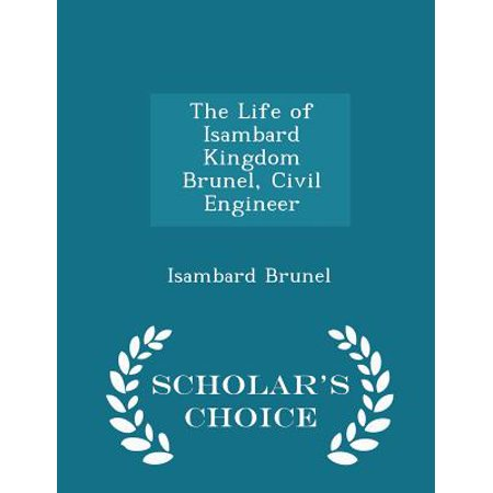 The Life of Isambard Kingdom Brunel, Civil Engineer - Scholar's Choice