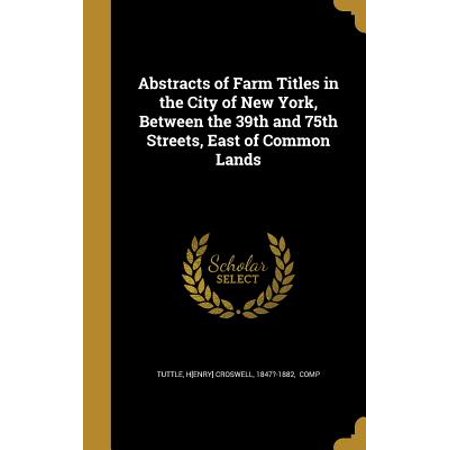 Abstracts of Farm Titles in the City of New York, Between the 39th and 75th Streets, East of Common (39th Street)