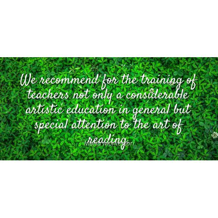 Maria Montessori - We recommend for the training of teachers not only a considerable artistic education in general but special attention to the art of rea - Famous Quotes Laminated POSTER PRINT 24X20.](Cute Halloween Quotes For Teachers)