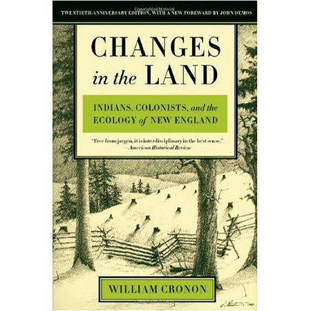 Changes In The Land  Indians  Colonists  And The Ecology Of New England