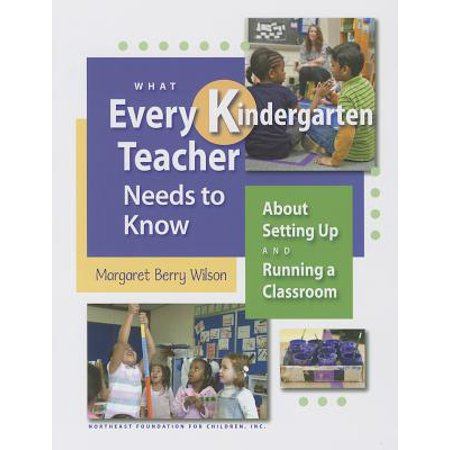 What Every Kindergarten Teacher Needs to Know : About Setting Up and Running a