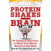 Protein Shakes for the Brain: 90 Games and Exercises to Work Your Mind's Muscle to the Max - eBook