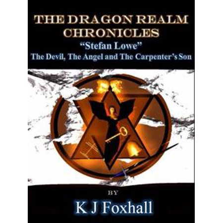 The Dragon Realm Chronicles Stefan Lowe The Devil, the Angel and the Carpenter's Son - eBook - Angel And Devil