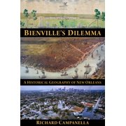 Bienville's Dilemma : A Historical Geography of New Orleans