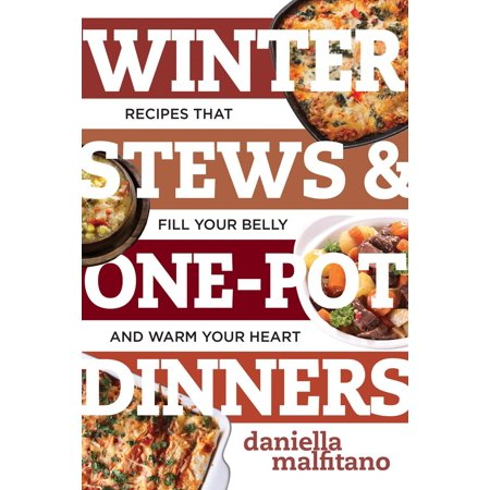 Winter Stews & One-Pot Dinners : Tasty Recipes That Fill Your Belly and Warm Your