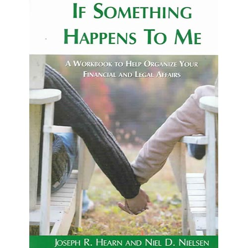 If Something Happens to Me: A Workbook to Help Organize Your Financial and Legal Affairs