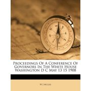 Proceedings of a Conference of Governors in the White House Washington D C May 13 15 1908