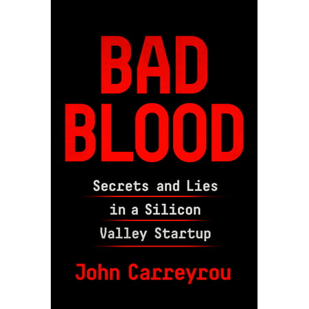 Bad Blood : Secrets and Lies in a Silicon Valley (Best Of Silicon Valley 2019)