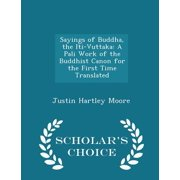 Sayings of Buddha, the Iti-Vuttaka : A Pali Work of the Buddhist Canon for the First Time Translated - Scholar's Choice Edition