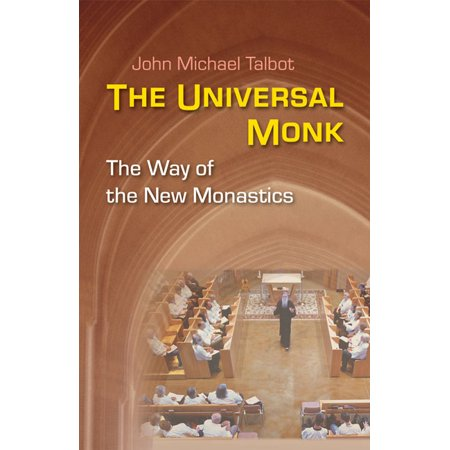 The Universal Monk : The Way of the New Monastics