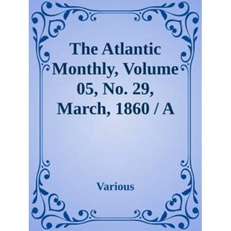 Monthly Hobby Magazine - The Atlantic Monthly, Volume 05, No. 29, March, 1860 / A Magazine of Literature, Art, and Politics - eBook
