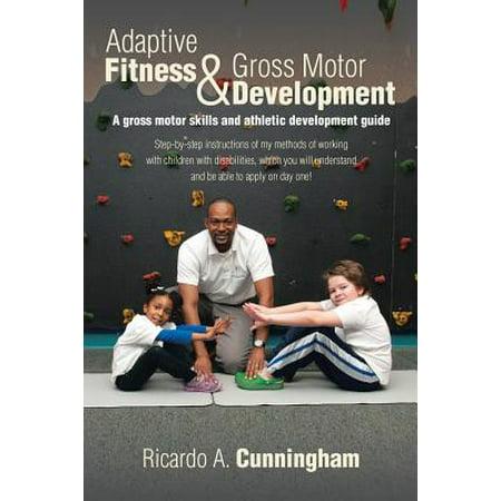 Adaptive Fitness & Gross Motor Development : A Gross Motor Skills and Athletic Development Guide