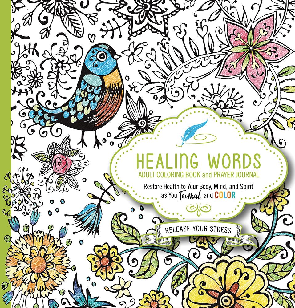 Healing Words Adult Coloring Book and Prayer Journal: Restore Health to Your Body, Mind and Spirit (Paperback)