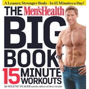 The Men's Health Big Book of 15-Minute Workouts : A Leaner, Stronger Body--in 15 Minutes a Day!